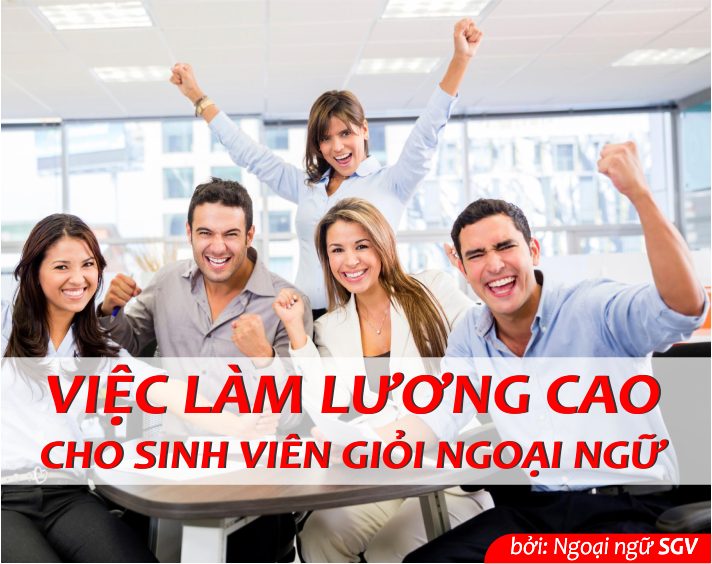 SGV, Việc làm lương cao cho sinh viên giỏi ngoại ngữ
