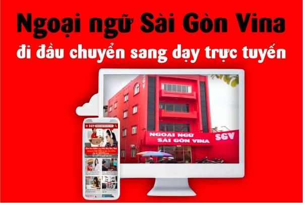 ngoại ngữ Sài Gòn Vina đi đầu chuyển sang dạy trực tuyến, saigonvina